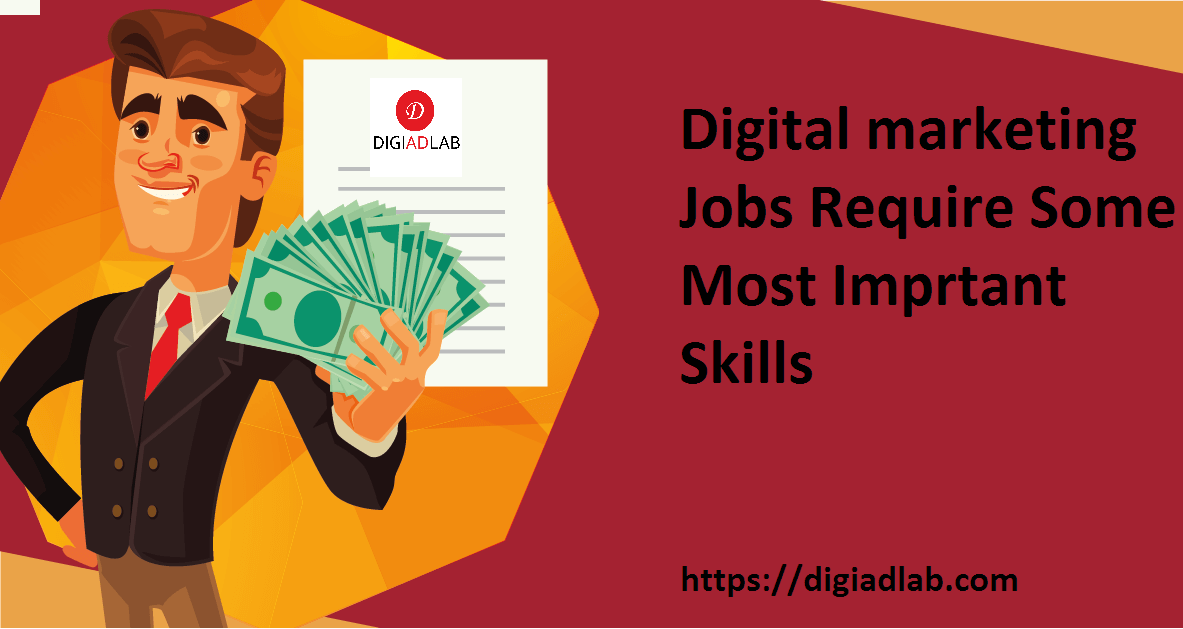 Digital Marketing Jobs Require Some Most Important Skills