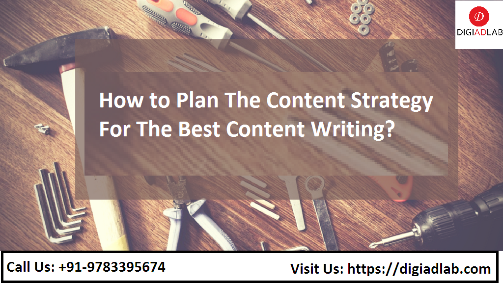 How to Plan he Content Strategy for the best content writing?