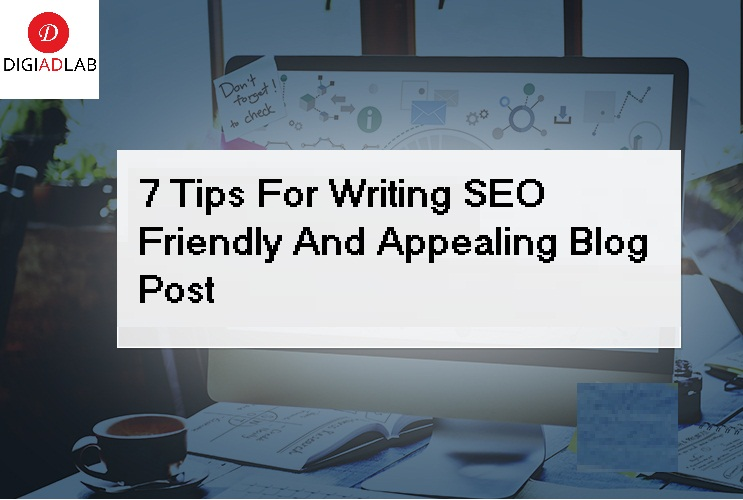 7 tips for writing seo friendly and appealing blog post
