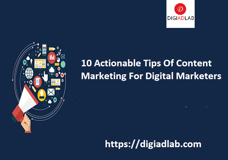 10 actionable tips of content marketing for digital marketers