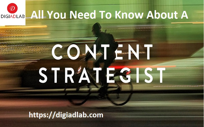 All You Need To Know About A Content Strategist