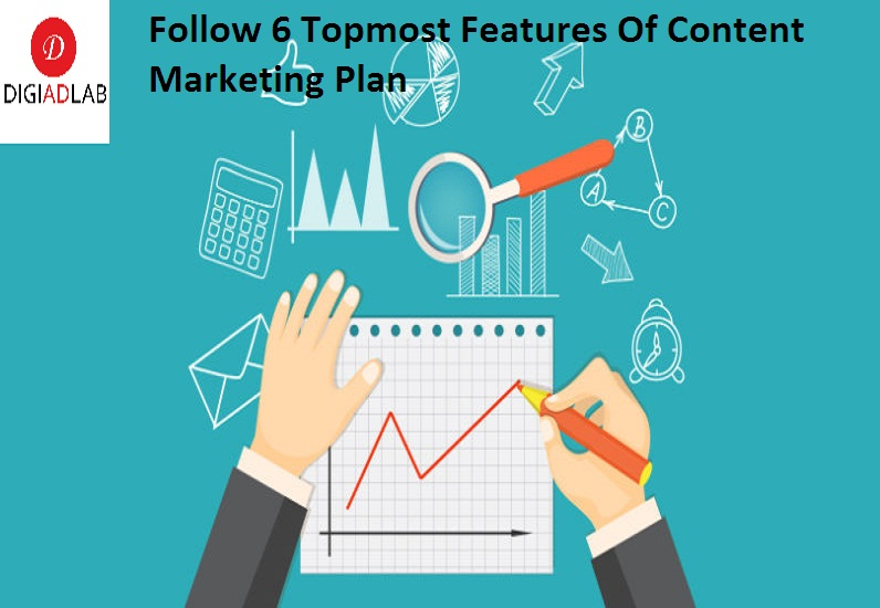 Follow 6 topmost features of content marketing plan