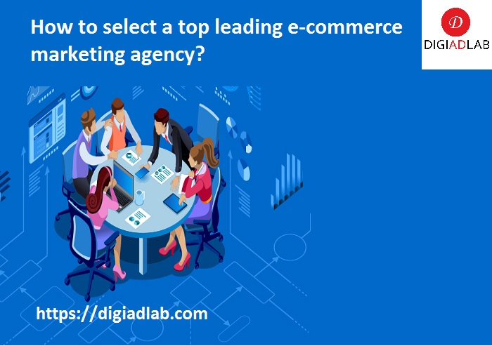 How to select a top leading e-commerce marketing agency?