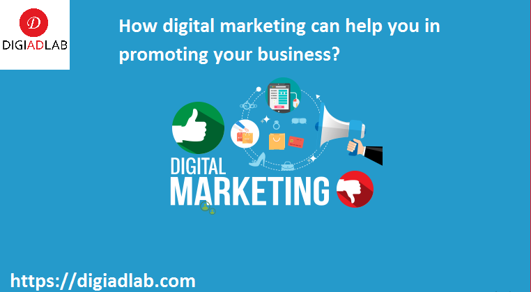 How digital marketing can help you in promoting your business?