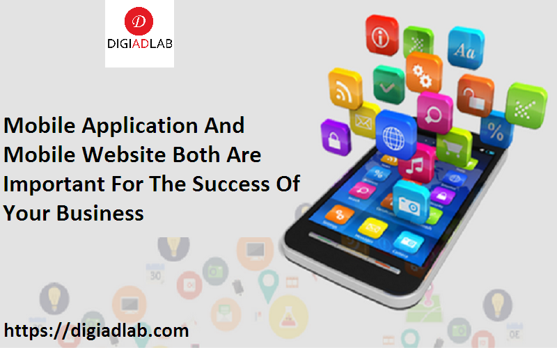 Mobile Application And Mobile Website Both Are Important For The Success Of Your Business