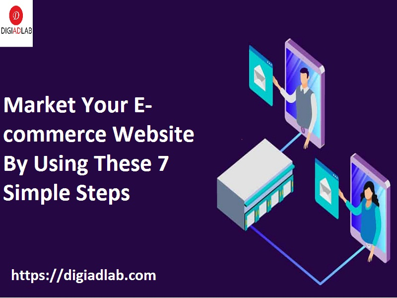 Market Your E-commerce Website By Using These 7 Simple Steps